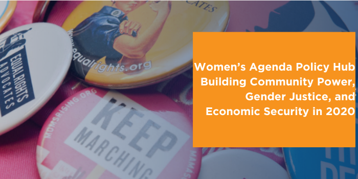 Women's Agenda Policy Hub Building Community Power, Gender Justice, and Economic Security in 2020